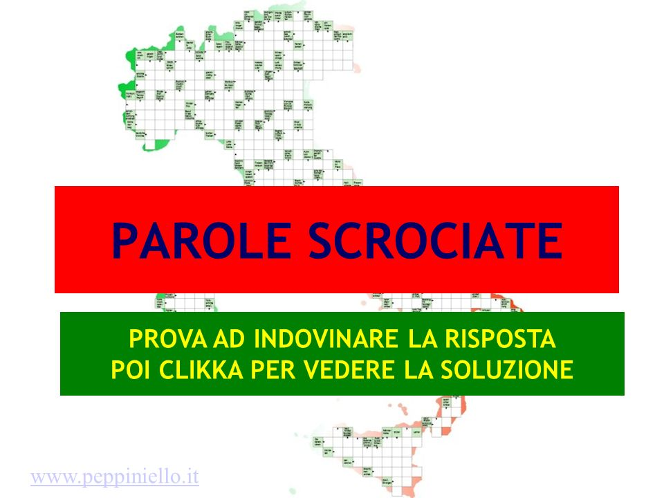 PAROLE SCROCIATE PROVA AD INDOVINARE LA RISPOSTA POI CLIKKA PER VEDERE LA SOLUZIONE www.peppiniello.it
