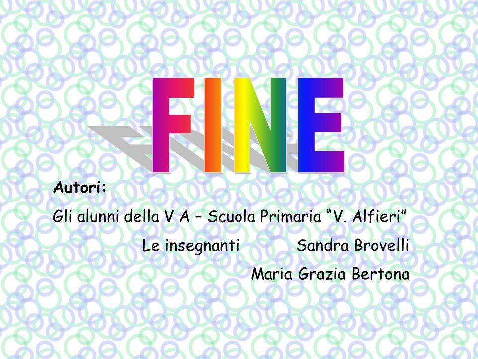 Autori: Gli alunni della V A – Scuola Primaria V. Alfieri Le insegnanti Sandra Brovelli Maria Grazia Bertona