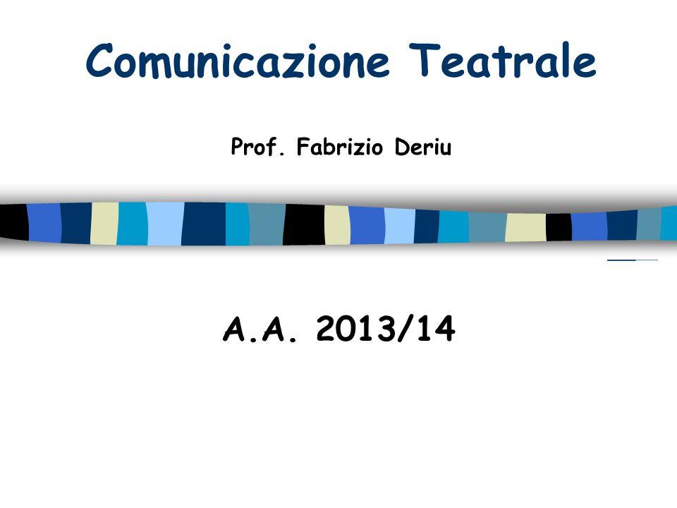 Comunicazione Teatrale A.A. 2013/14 Prof. Fabrizio Deriu