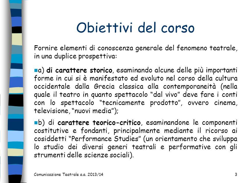 Obiettivi del corso Fornire elementi di conoscenza generale del fenomeno teatrale, in una duplice prospettiva: a) di carattere storico, esaminando alc