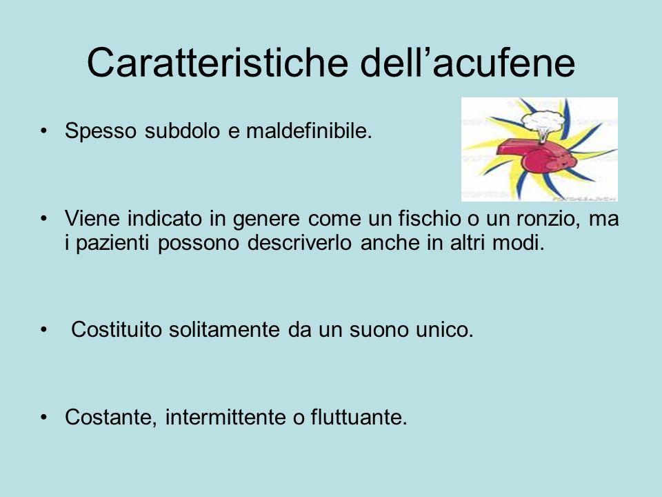 Caratteristiche dellacufene Spesso subdolo e maldefinibile.