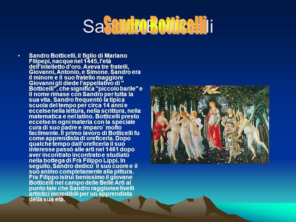Sandro Botticelli Sandro Botticelli, il figlio di Mariano Filipepi, nacque nel 1445, l età dell intelletto d oro.