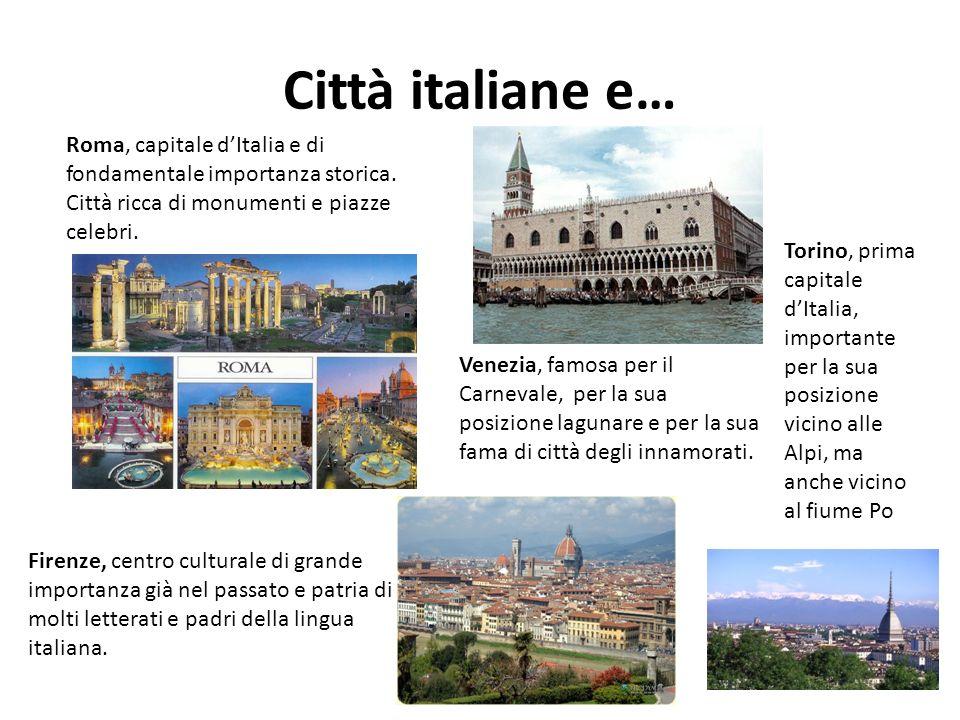 Città italiane e… Roma, capitale dItalia e di fondamentale importanza storica. Città ricca di monumenti e piazze celebri. Venezia, famosa per il Carne