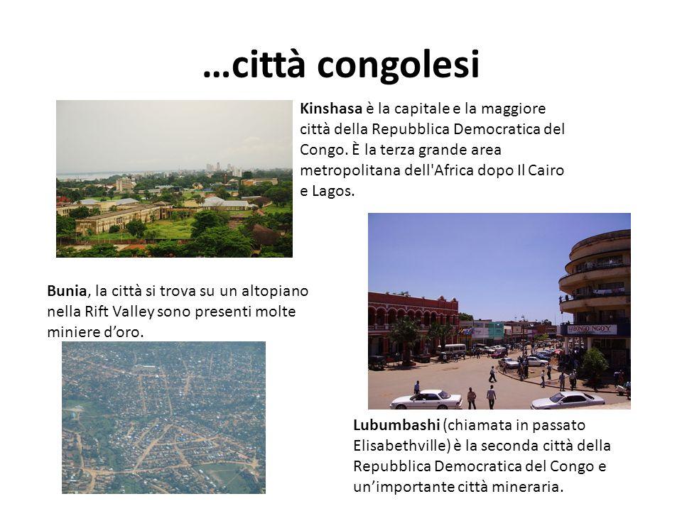 …città congolesi Kinshasa è la capitale e la maggiore città della Repubblica Democratica del Congo. È la terza grande area metropolitana dell'Africa d