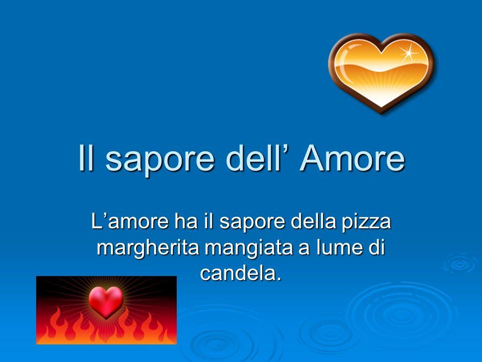 Il sapore dell Amore Lamore ha il sapore della pizza margherita mangiata a lume di candela.