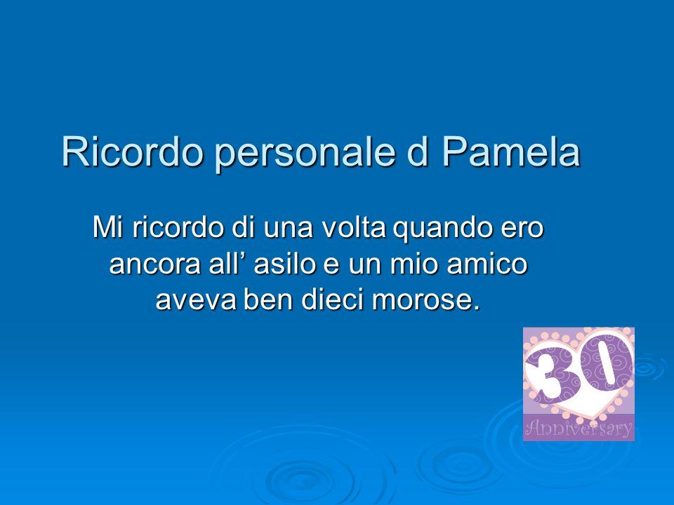 Ricordo personale d Pamela Mi ricordo di una volta quando ero ancora all asilo e un mio amico aveva ben dieci morose.