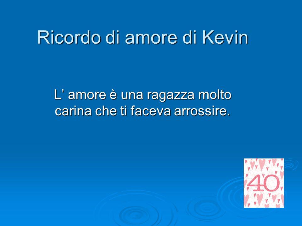 Ricordo di amore di Kevin L amore è una ragazza molto carina che ti faceva arrossire.
