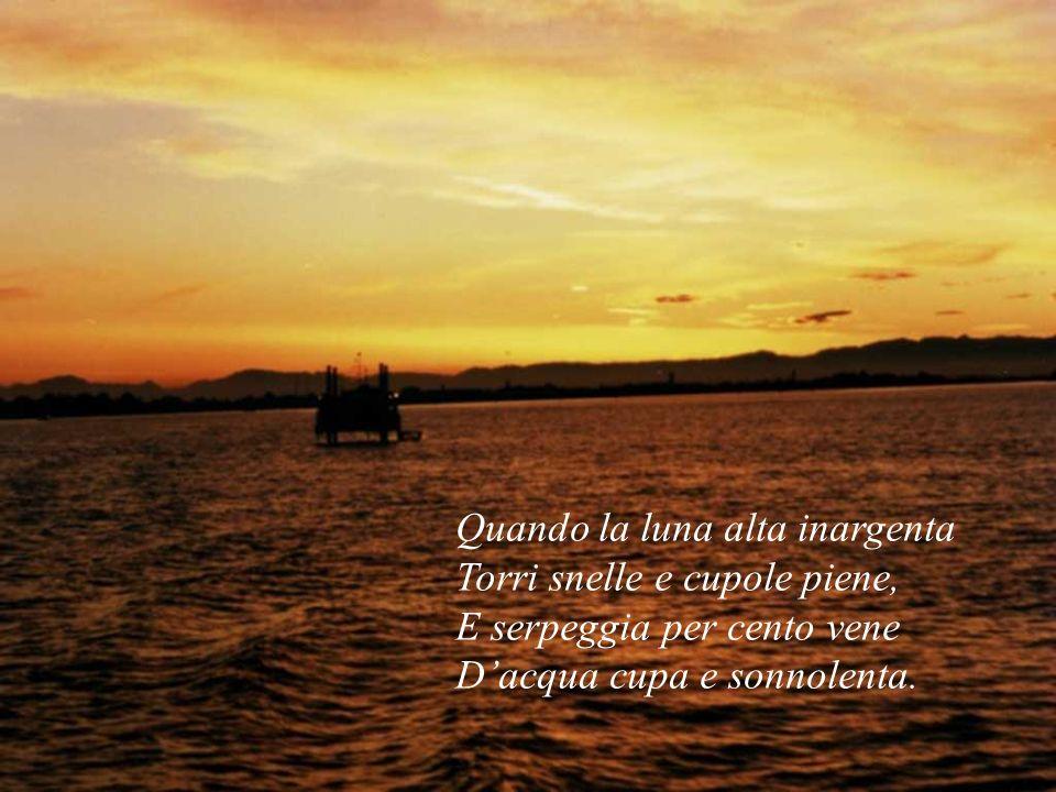 Ma nei tramonti rossi, affocati È unarca doro,ardente, raggiante, Nave immensa veleggiante A lontani lidi incantati