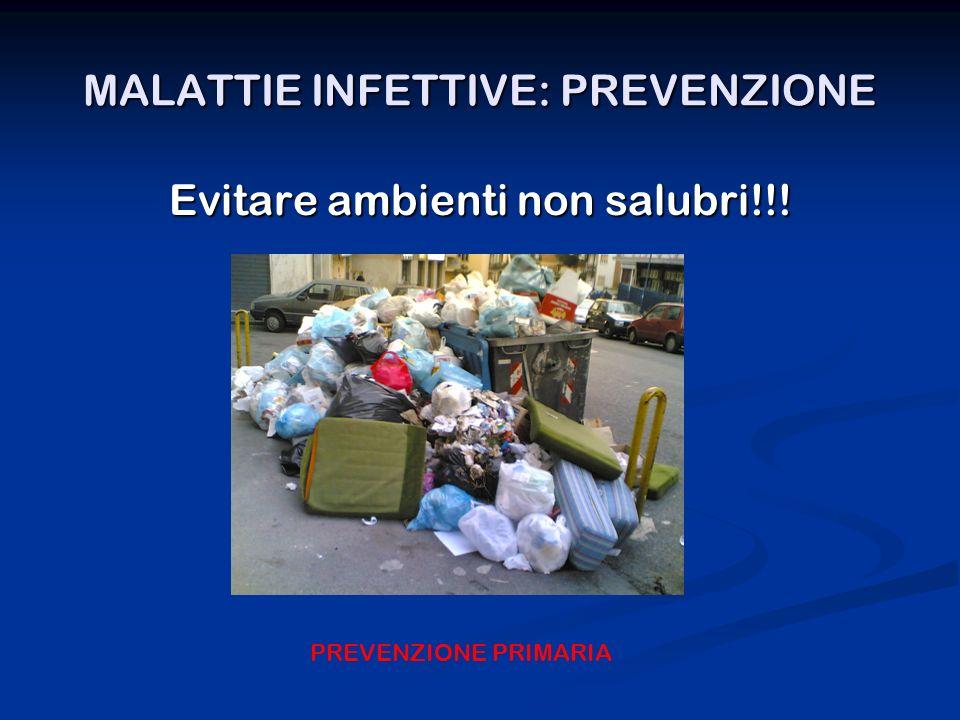 MALATTIE INFETTIVE: PREVENZIONE Evitare ambienti non salubri!!! PREVENZIONE PRIMARIA