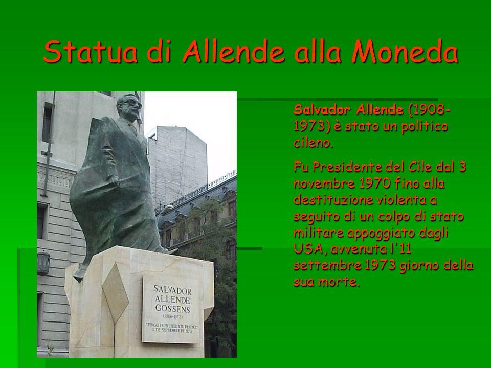 Statua di Allende alla Moneda Salvador Allende (1908- 1973) è stato un politico cileno. Fu Presidente del Cile dal 3 novembre 1970 fino alla destituzi