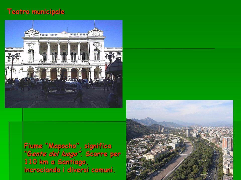 Teatro municipale Fiume Mapocho, significa Gente del luogo. Scorre per 110 km a Santiago, incrociando i diversi comuni.