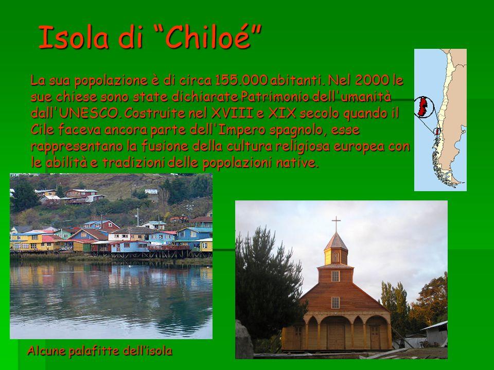 Isola di Chiloé La sua popolazione è di circa 155.000 abitanti. Nel 2000 le sue chiese sono state dichiarate Patrimonio dell'umanità dall'UNESCO. Cost