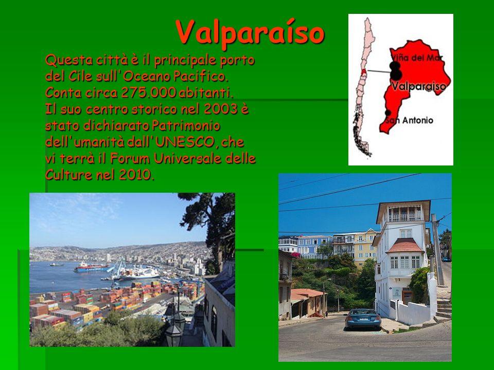 Valparaíso Questa città è il principale porto del Cile sull'Oceano Pacifico. Conta circa 275.000 abitanti. Il suo centro storico nel 2003 è stato dich