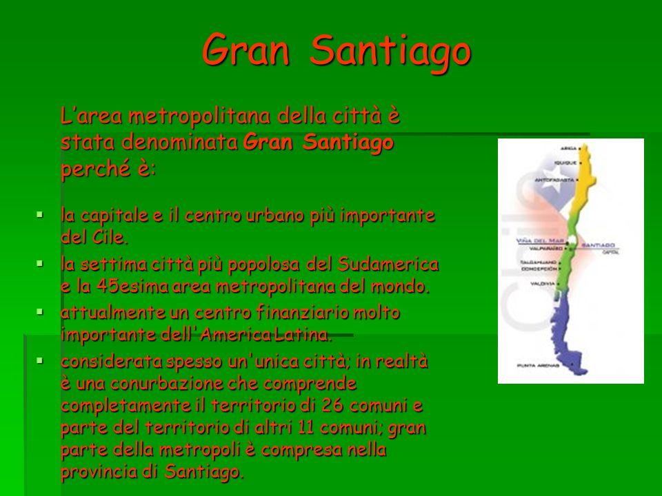 Gran Santiago Gran Santiago Larea metropolitana della città è stata denominata Gran Santiago perché è: la capitale e il centro urbano più importante d