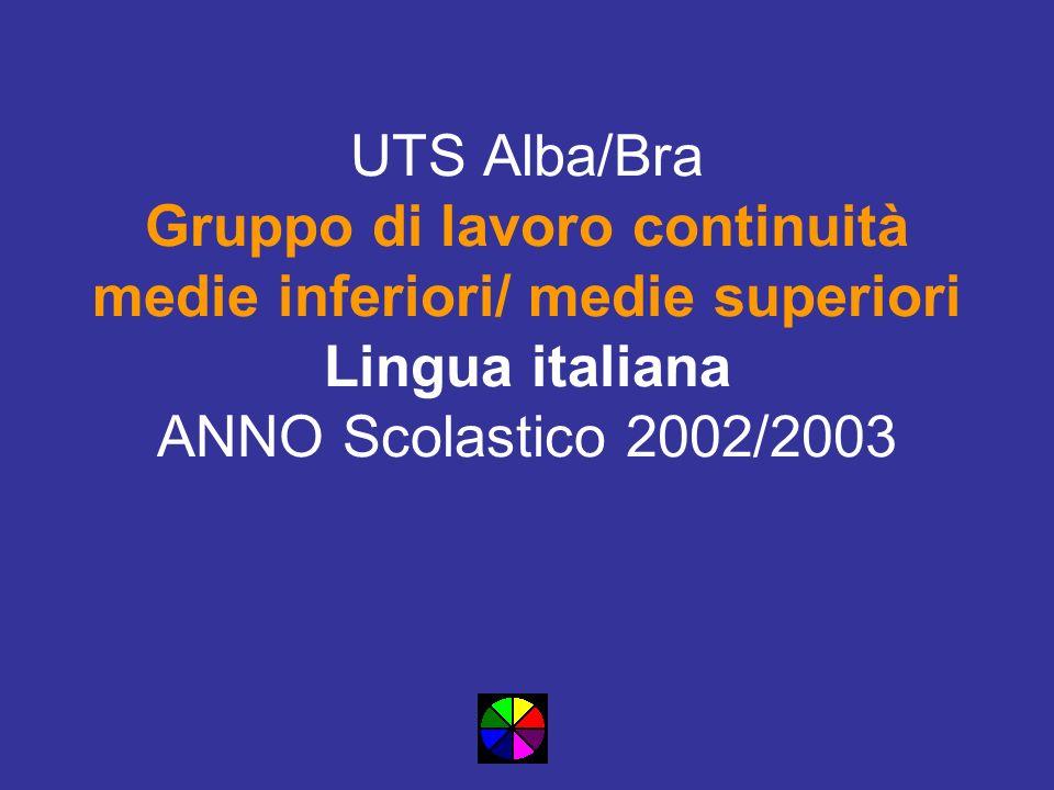 UTS Alba/Bra Gruppo di lavoro continuità medie inferiori/ medie superiori Lingua italiana ANNO Scolastico 2002/2003