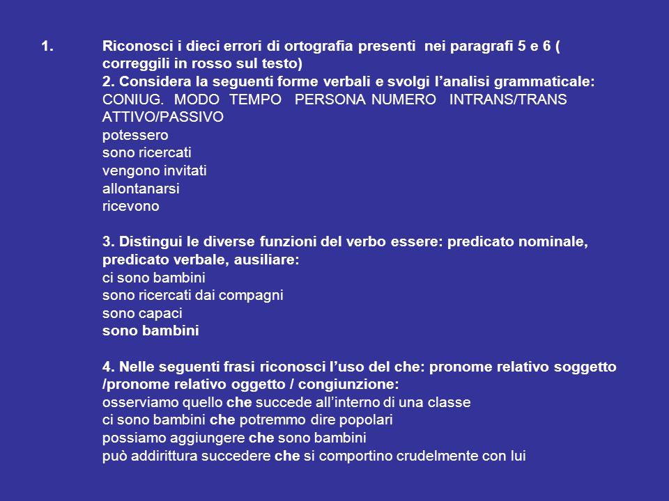 1.Riconosci i dieci errori di ortografia presenti nei paragrafi 5 e 6 ( correggili in rosso sul testo) 2. Considera la seguenti forme verbali e svolgi
