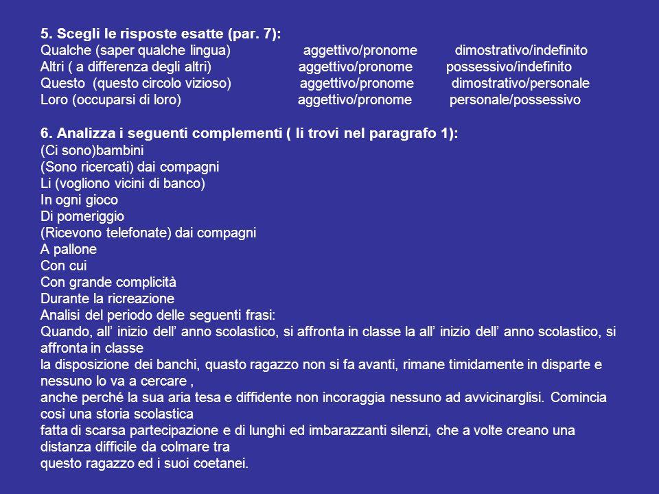 5. Scegli le risposte esatte (par. 7): Qualche (saper qualche lingua) aggettivo/pronome dimostrativo/indefinito Altri ( a differenza degli altri) agge