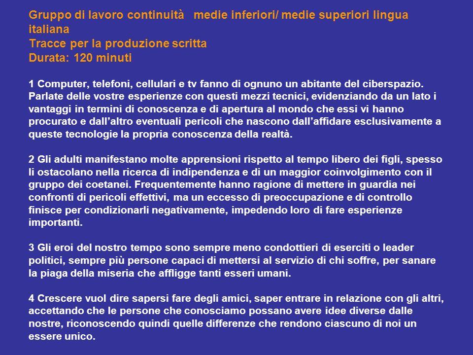 Gruppo di lavoro continuità medie inferiori/ medie superiori lingua italiana Tracce per la produzione scritta Durata: 120 minuti 1 Computer, telefoni,