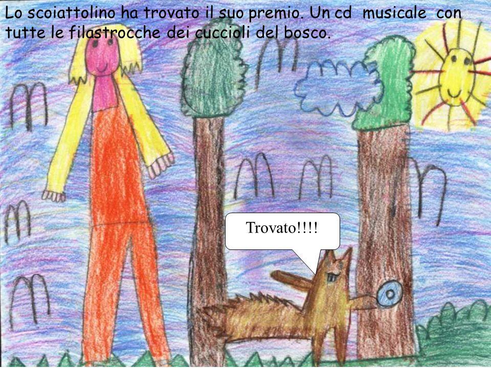 Lo scoiattolino ha trovato il suo premio. Un cd musicale con tutte le filastrocche dei cuccioli del bosco. Trovato!!!!