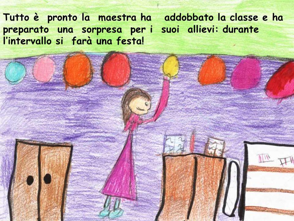 Tutto è pronto la maestra ha addobbato la classe e ha preparato una sorpresa per i suoi allievi: durante lintervallo si farà una festa!