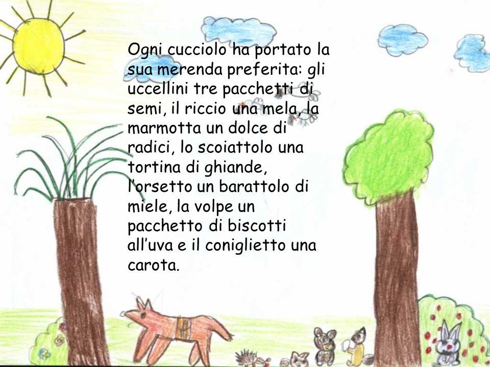 Ogni cucciolo ha portato la sua merenda preferita: gli uccellini tre pacchetti di semi, il riccio una mela, la marmotta un dolce di radici, lo scoiatt