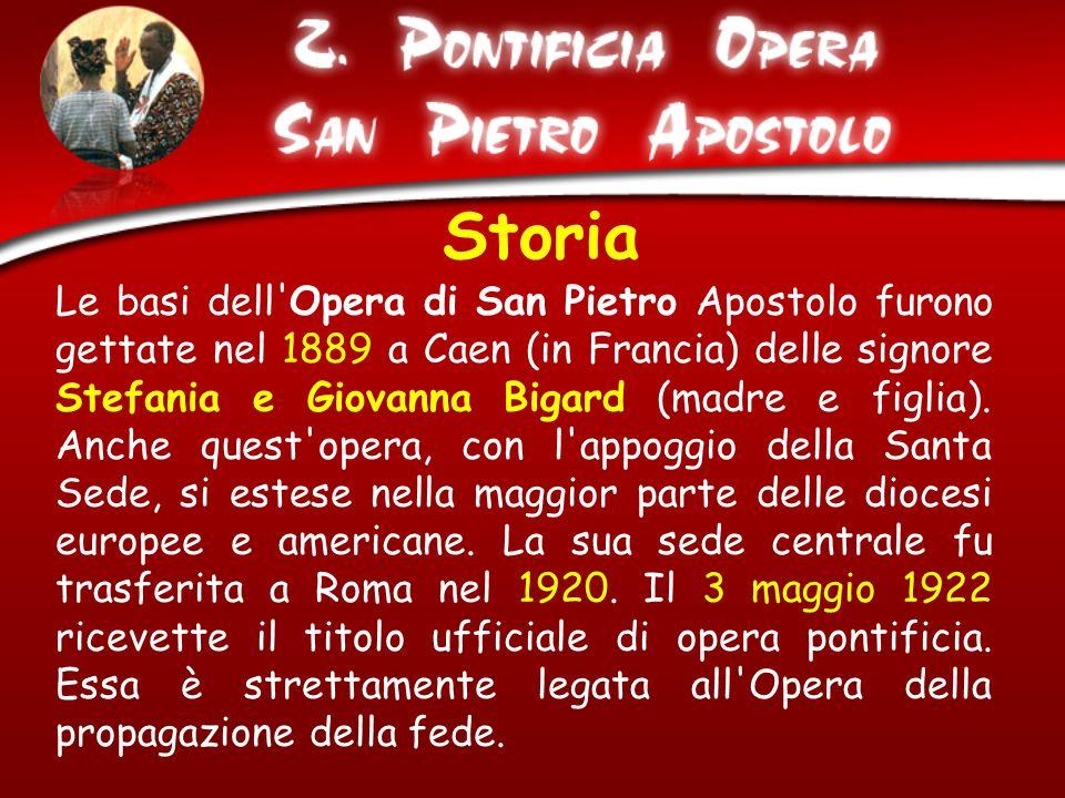 Storia Le basi dell'Opera di San Pietro Apostolo furono gettate nel 1889 a Caen (in Francia) delle signore Stefania e Giovanna Bigard (madre e figlia)