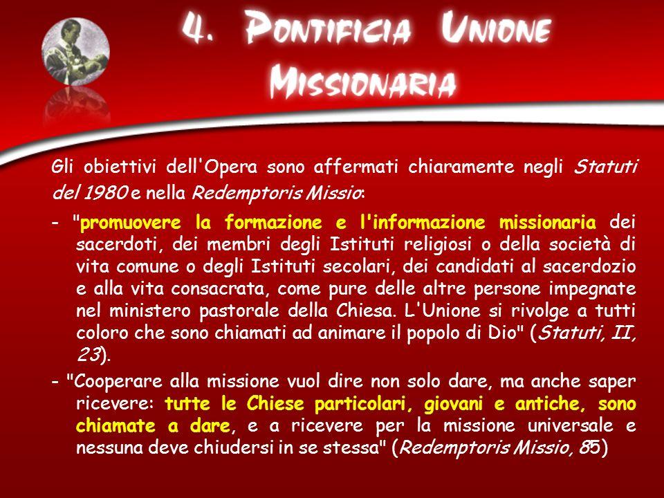 Gli obiettivi dell'Opera sono affermati chiaramente negli Statuti del 1980 e nella Redemptoris Missio: -