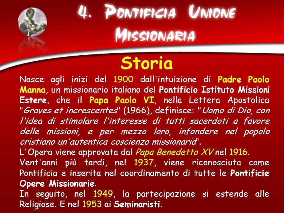 Storia Nasce agli inizi del 1900 dall'intuizione di Padre Paolo Manna, un missionario italiano del Pontificio Istituto Missioni Estere, che il Papa Pa