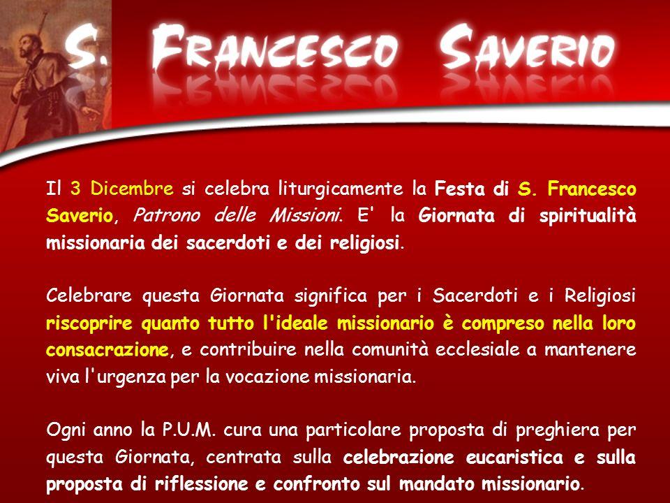 Il 3 Dicembre si celebra liturgicamente la Festa di S. Francesco Saverio, Patrono delle Missioni. E' la Giornata di spiritualità missionaria dei sacer
