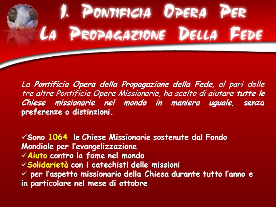 La Pontificia Opera della Propagazione della Fede, al pari delle tre altre Pontificie Opere Missionarie, ha scelto di aiutare tutte le Chiese missiona