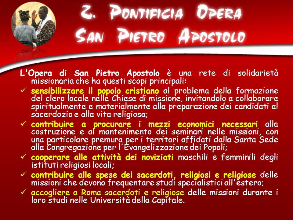 L'Opera di San Pietro Apostolo è una rete di solidarietà missionaria che ha questi scopi principali: sensibilizzare il popolo cristiano al problema de