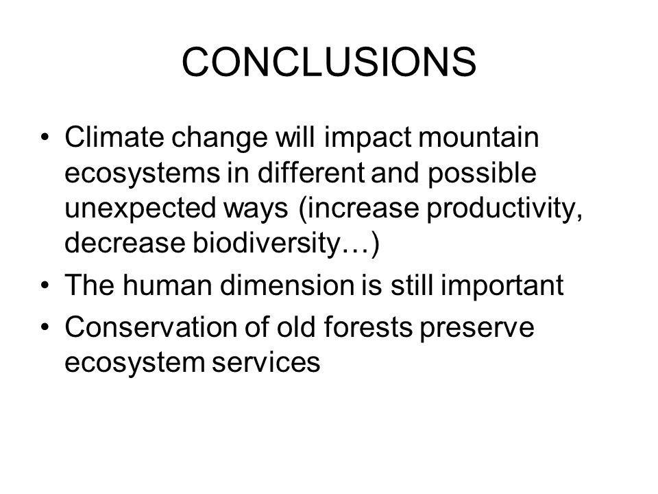 CONCLUSIONS Climate change will impact mountain ecosystems in different and possible unexpected ways (increase productivity, decrease biodiversity…) The human dimension is still important Conservation of old forests preserve ecosystem services