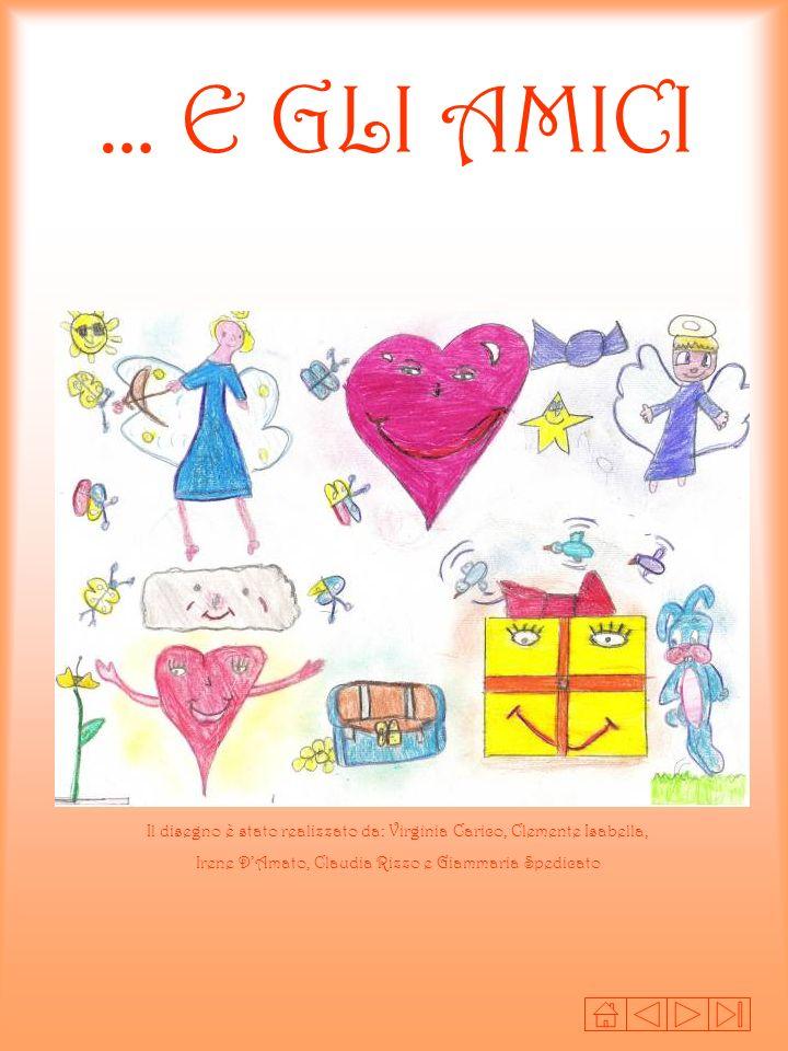 … E GLI AMICI Il disegno è stato realizzato da: Virginia Carico, Clemente Isabella, Irene DAmato, Claudia Rizzo e Giammaria Spedicato