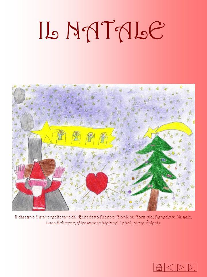 IL NATALE Il disegno è stato realizzato da: Benedetta Bianco, Gianluca Gargiulo, Benedetta Maggio, Luca Solimene, Alessandro Stefanelli e Salvatore Va