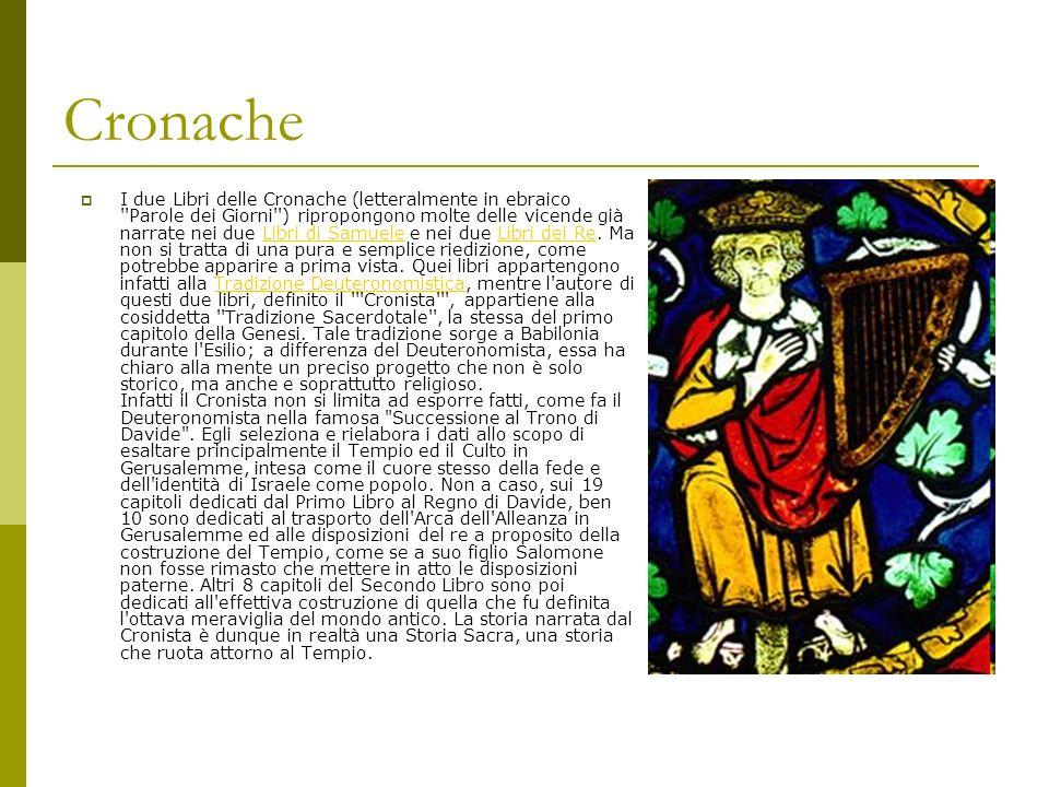Cronache I due Libri delle Cronache (letteralmente in ebraico Parole dei Giorni ) ripropongono molte delle vicende già narrate nei due Libri di Samuele e nei due Libri dei Re.