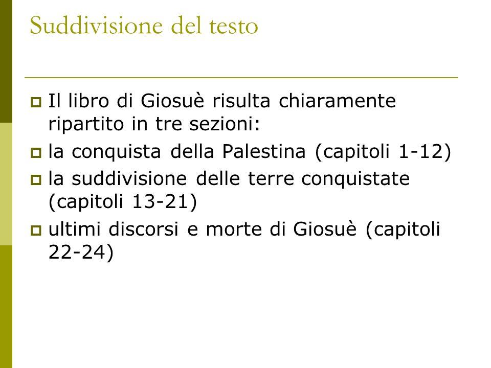 Suddivisione del testo Il libro di Giosuè risulta chiaramente ripartito in tre sezioni: la conquista della Palestina (capitoli 1-12) la suddivisione d