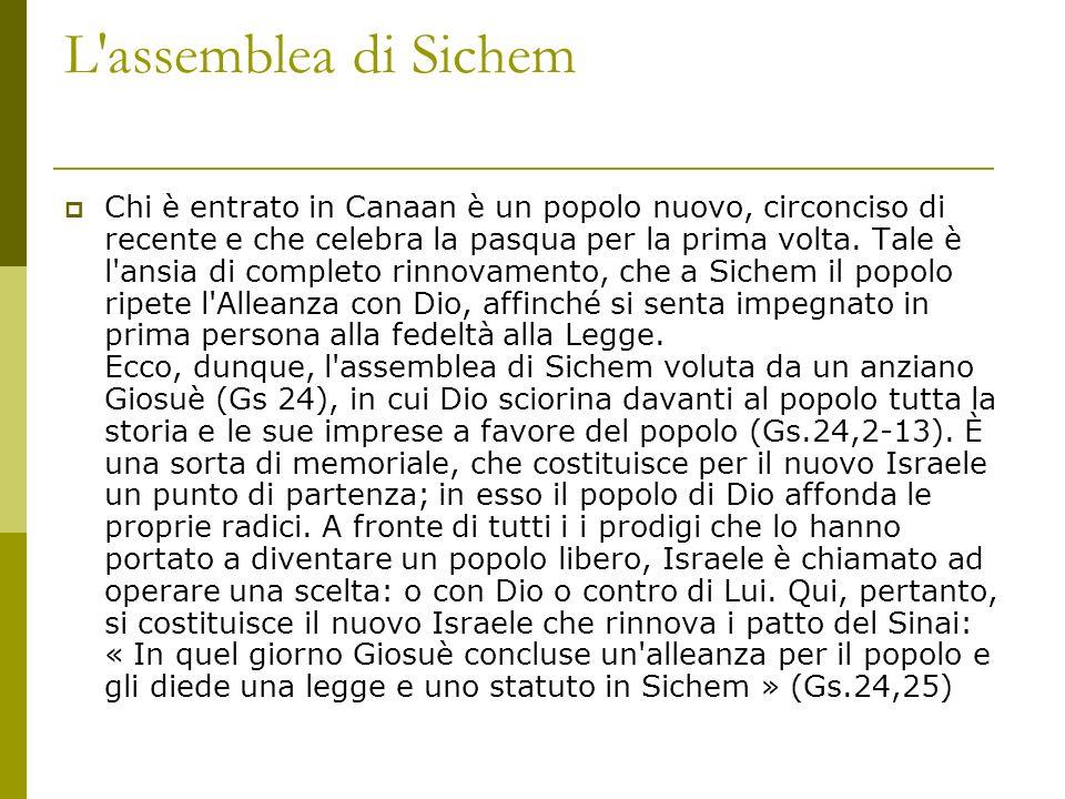 L'assemblea di Sichem Chi è entrato in Canaan è un popolo nuovo, circonciso di recente e che celebra la pasqua per la prima volta. Tale è l'ansia di c