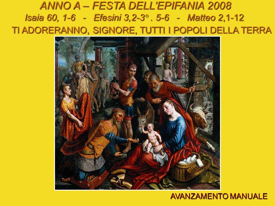 ANNO A – FESTA DELLEPIFANIA 2008 Isaia 60, 1-6 - Efesini 3,2-3°.