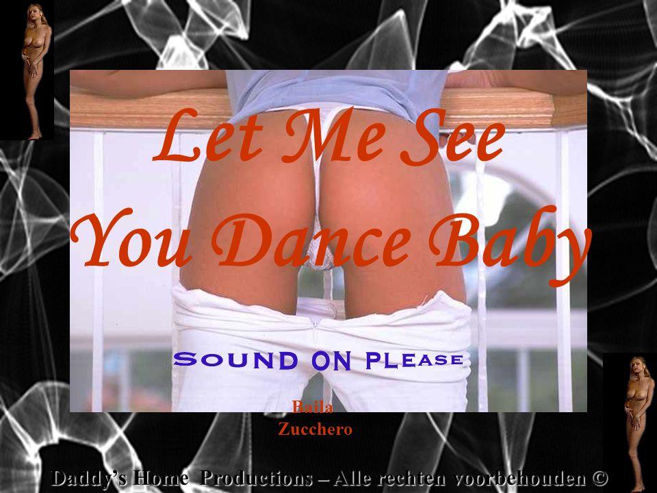Let Me See You Dance Baby Baila Zucchero Daddys Home Productions – Alle rechten voorbehouden ©