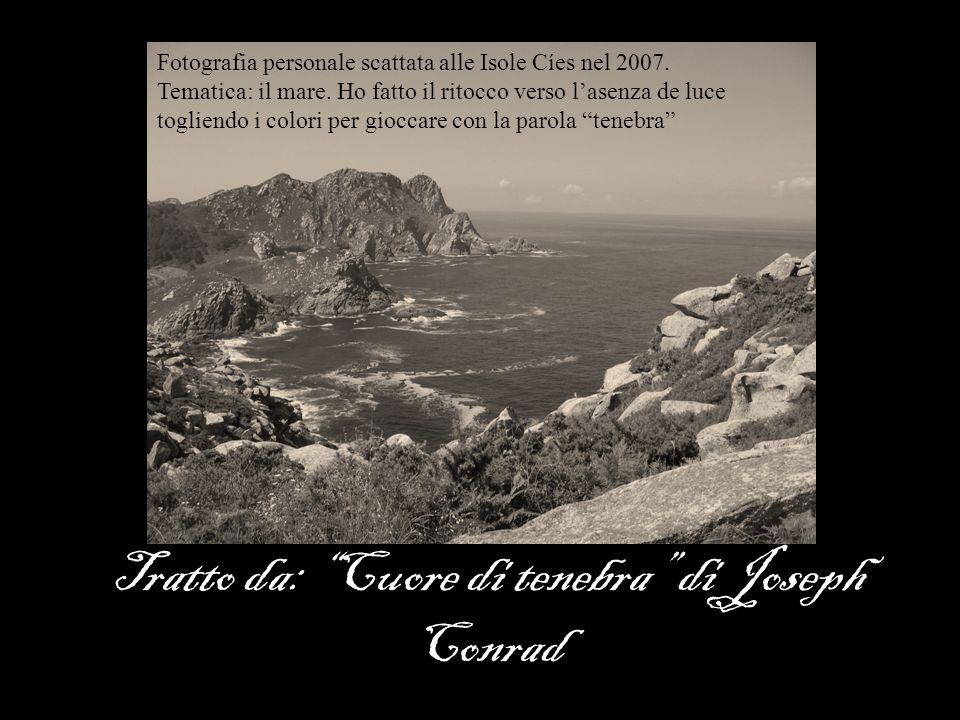 Tratto da: Cuore di tenebra di Joseph Conrad Fotografia personale scattata alle Isole Cíes nel 2007.
