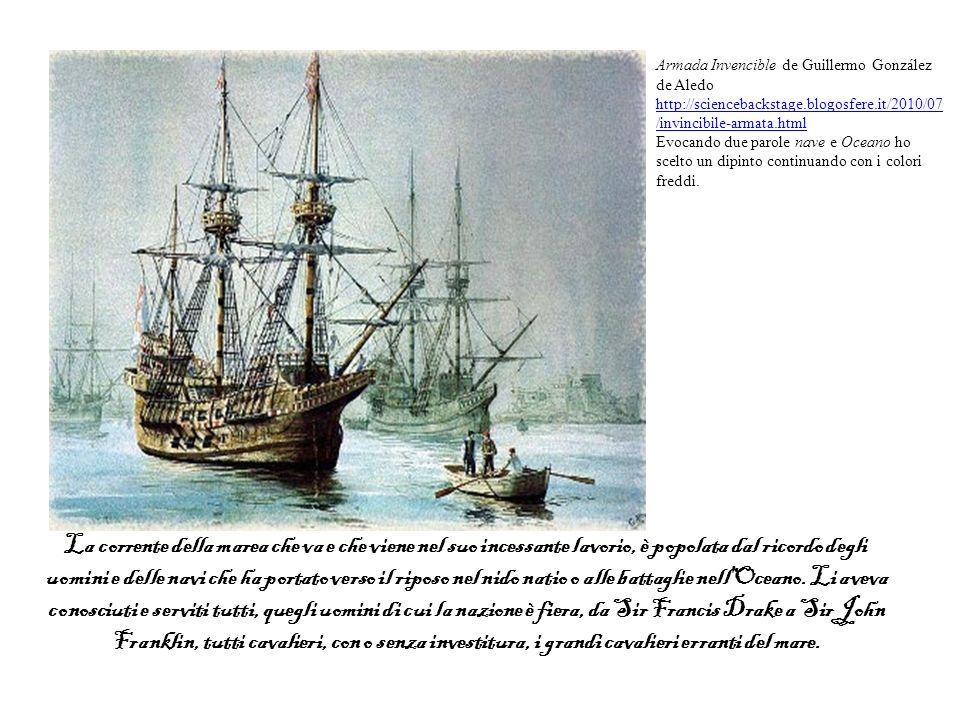 La corrente della marea che va e che viene nel suo incessante lavorio, è popolata dal ricordo degli uomini e delle navi che ha portato verso il riposo