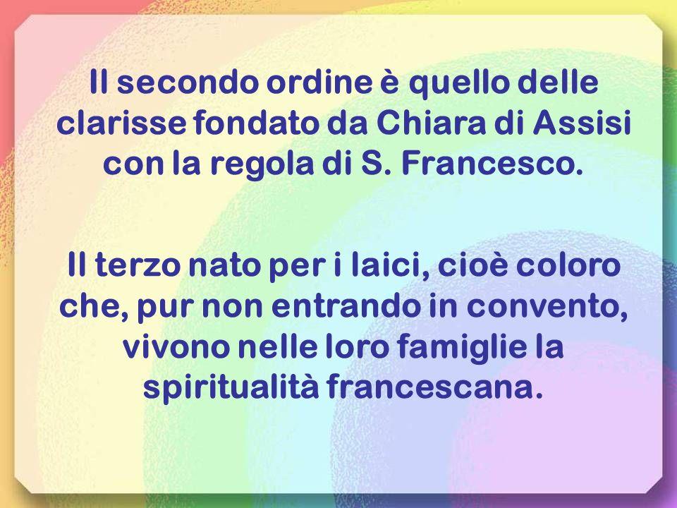 Ancora oggi esistono i tre ordini fondati da S. Francesco e riconosciuti dalla chiesa. Il primo ordine è quello dei frati minori che a sua volta si di