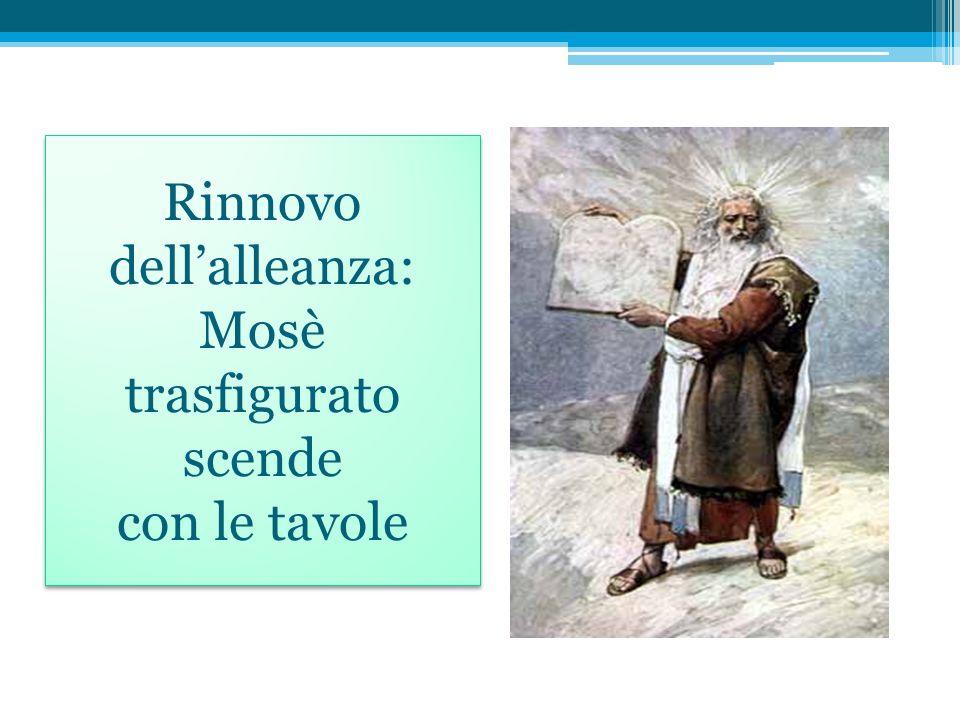 Rinnovo dellalleanza: Mosè trasfigurato scende con le tavole