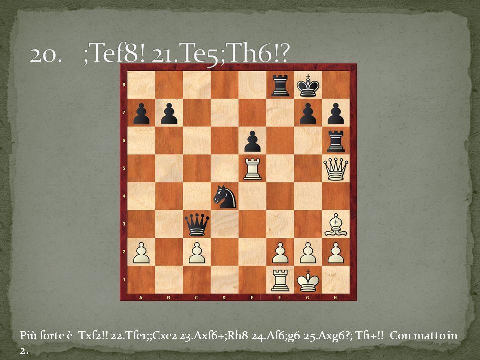 Più forte è Txf2!! 22.Tfe1;;Cxc2 23.Axf6+;Rh8 24.Af6;g6 25.Axg6 ; Tf1+!! Con matto in 2.