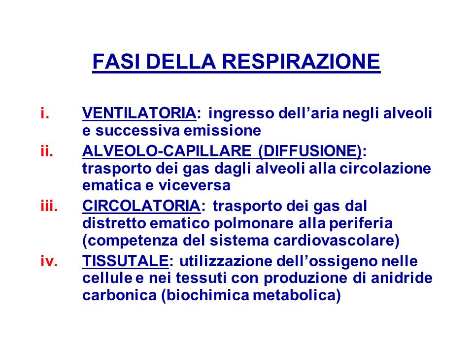 FASI DELLA RESPIRAZIONE i.VENTILATORIA: ingresso dellaria negli alveoli e successiva emissione ii.ALVEOLO-CAPILLARE (DIFFUSIONE): trasporto dei gas da