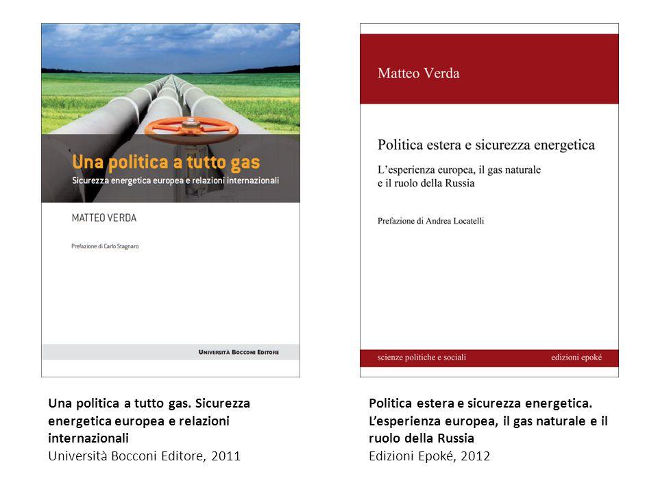 Una politica a tutto gas. Sicurezza energetica europea e relazioni internazionali Università Bocconi Editore, 2011 Politica estera e sicurezza energet