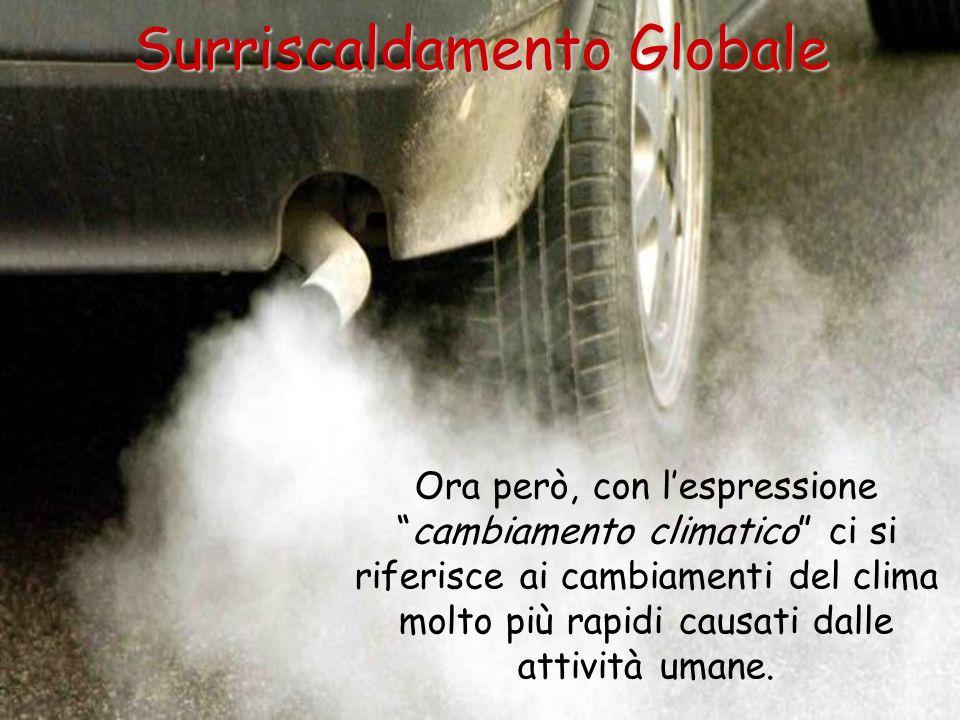 Surriscaldamento Globale Ora però, con lespressionecambiamento climatico ci si riferisce ai cambiamenti del clima molto più rapidi causati dalle attiv
