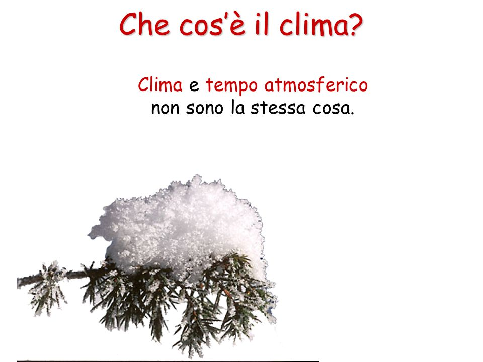 Clima e tempo atmosferico non sono la stessa cosa. Che cosè il clima?
