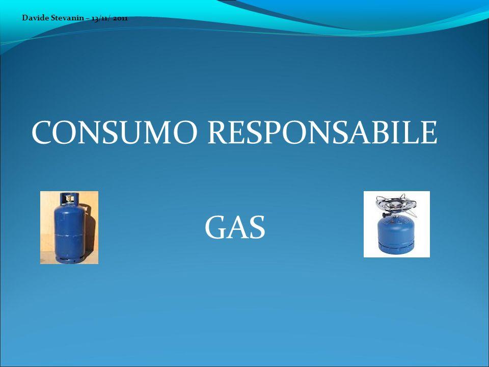 CONSUMO RESPONSABILE GAS Davide Stevanin – 13/11/ 2011