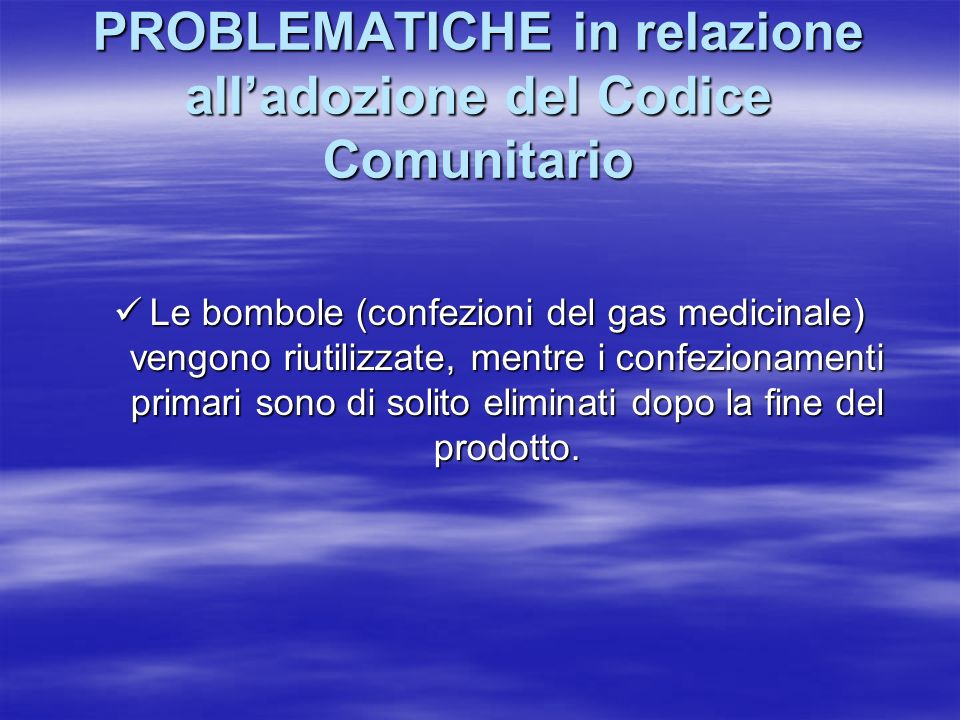 PROBLEMATICHE in relazione alladozione del Codice Comunitario Le bombole (confezioni del gas medicinale) vengono riutilizzate, mentre i confezionament
